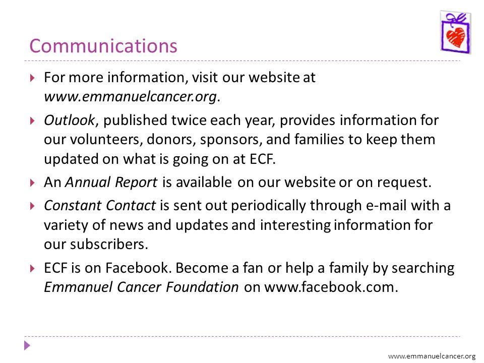 Communications For more information, visit our website at www.emmanuelcancer.org.