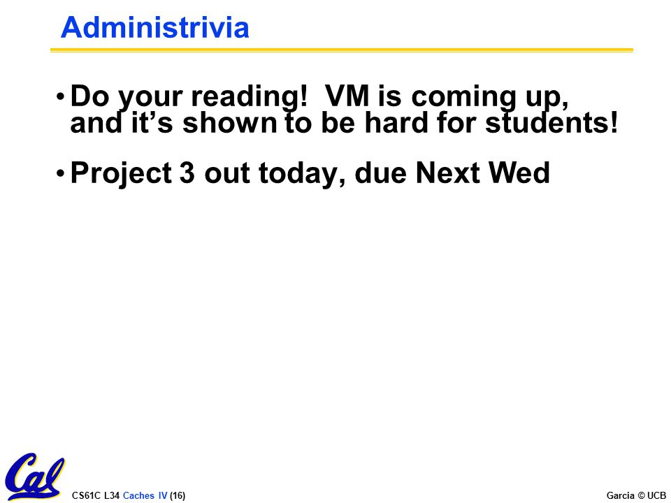 Administrivia Do your reading. VM is coming up, and it's shown to be hard for students.