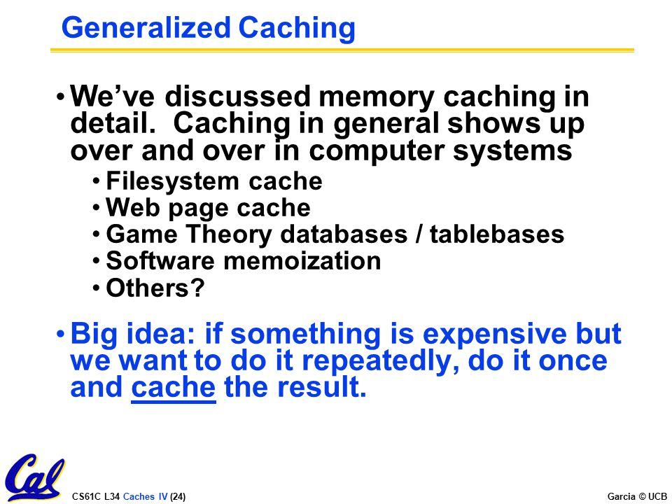 Generalized Caching We've discussed memory caching in detail. Caching in general shows up over and over in computer systems.