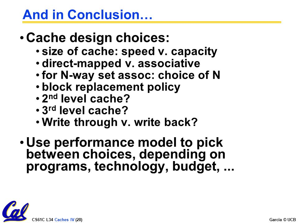 And in Conclusion… Cache design choices: