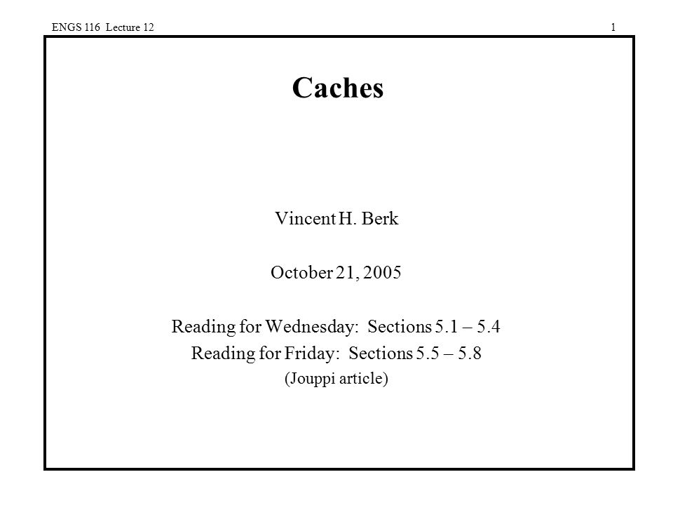 Caches Vincent H. Berk October 21, 2005