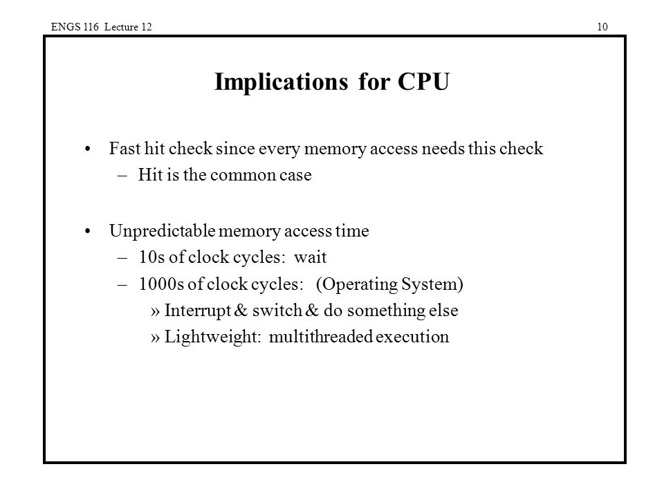 ENGS 116 Lecture 12 Implications for CPU. Fast hit check since every memory access needs this check.