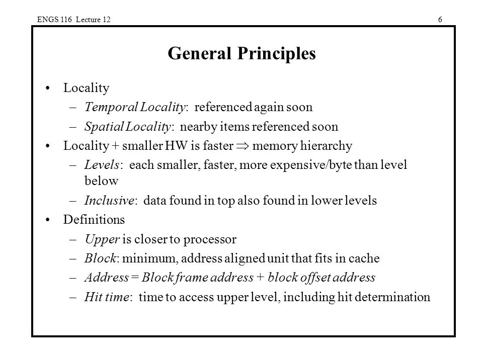 General Principles Locality Temporal Locality: referenced again soon