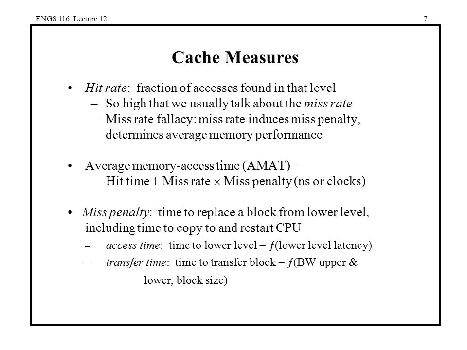 Cache Measures Hit rate: fraction of accesses found in that level