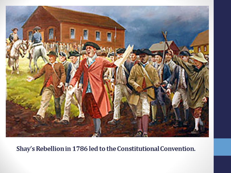 Shay's Rebellion in 1786 led to the Constitutional Convention.