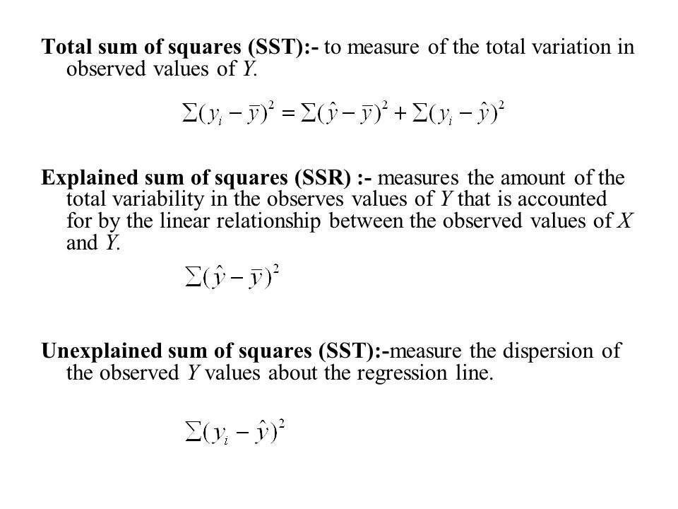 Total sum of squares (SST):- to measure of the total variation in observed values of Y.