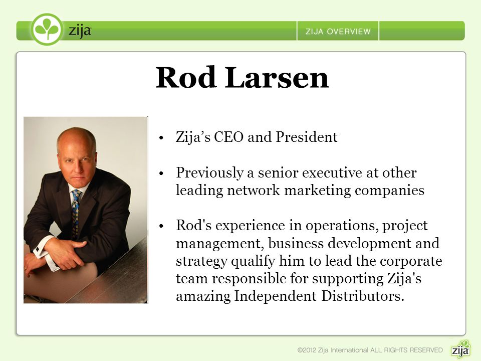 Rod Larsen Zija's CEO and President