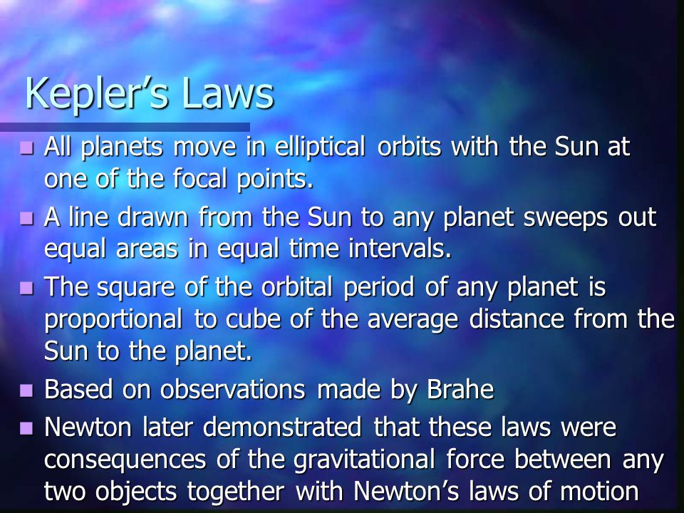 Kepler's Laws All planets move in elliptical orbits with the Sun at one of the focal points.