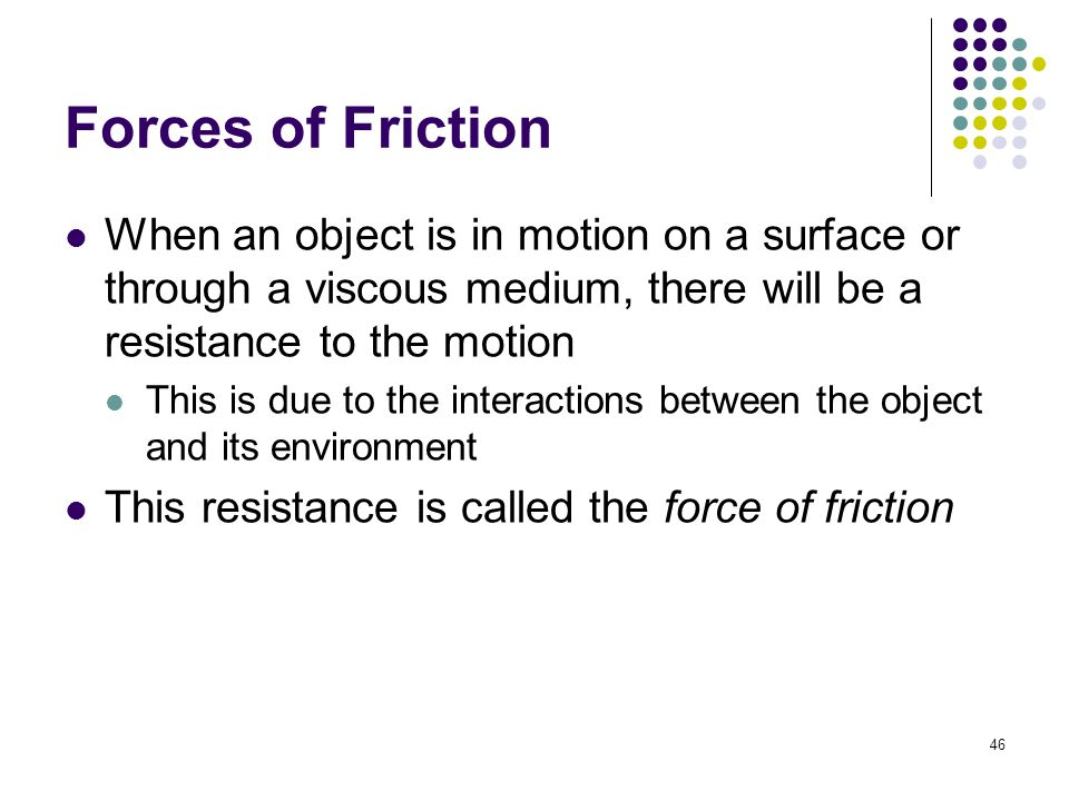 motion in a viscous medium When a small object moves in a viscous medium it experiences a  of motion for  a body falling under the influence of gravity and viscous drag.