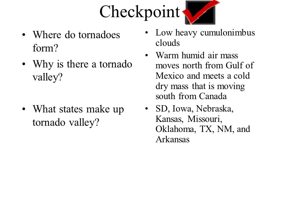Checkpoint Where do tornadoes form Why is there a tornado valley