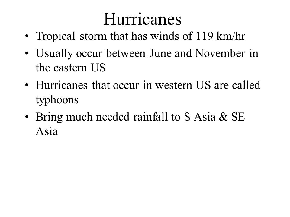 Hurricanes Tropical storm that has winds of 119 km/hr
