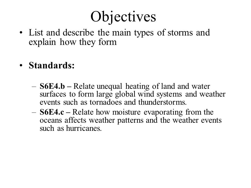 Objectives List and describe the main types of storms and explain how they form. Standards: