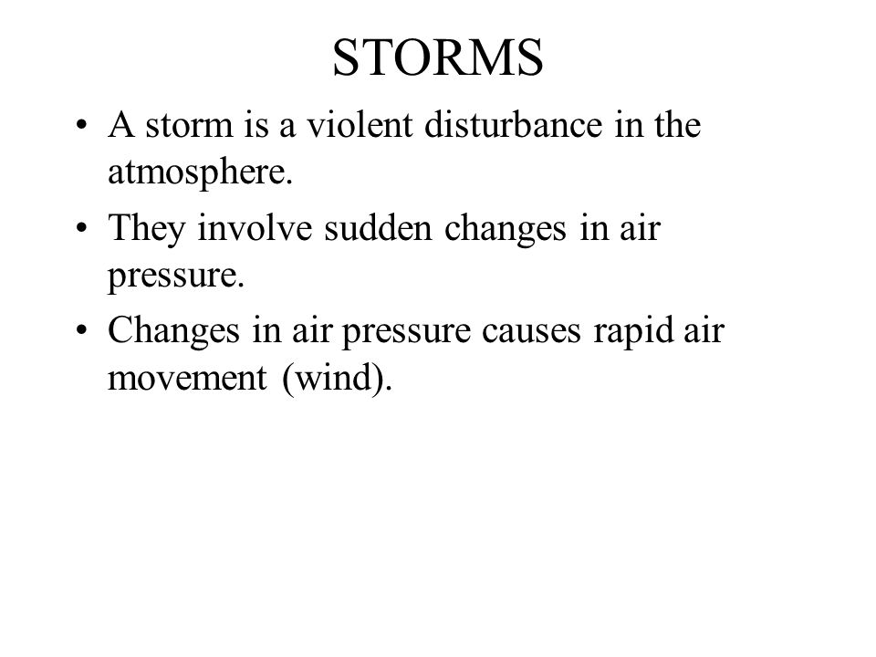 STORMS A storm is a violent disturbance in the atmosphere.
