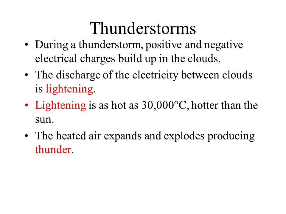 Thunderstorms During a thunderstorm, positive and negative electrical charges build up in the clouds.