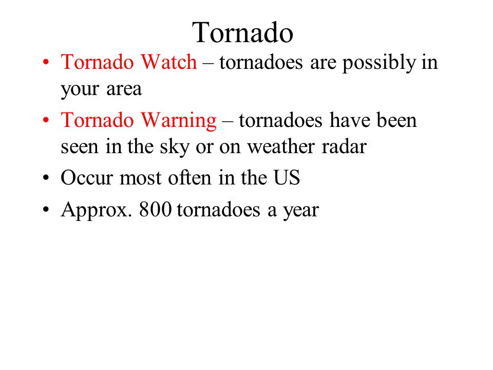 Tornado Tornado Watch – tornadoes are possibly in your area