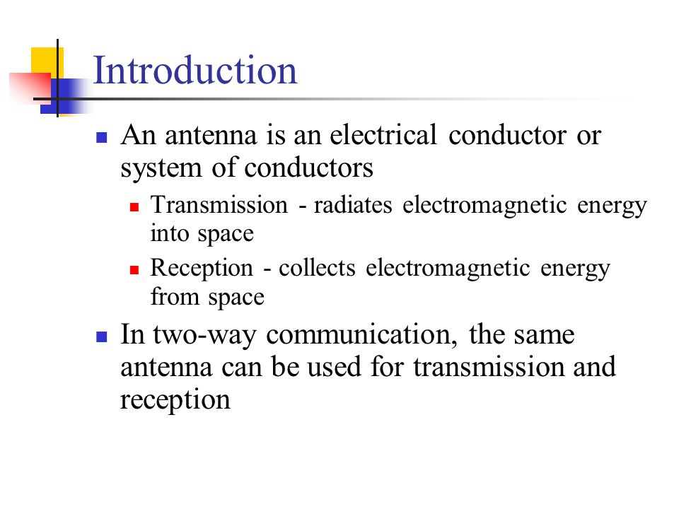 Introduction An antenna is an electrical conductor or system of conductors. Transmission - radiates electromagnetic energy into space.