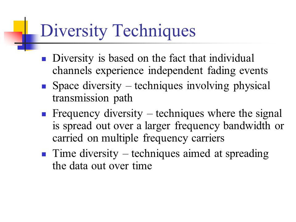 Diversity Techniques Diversity is based on the fact that individual channels experience independent fading events.