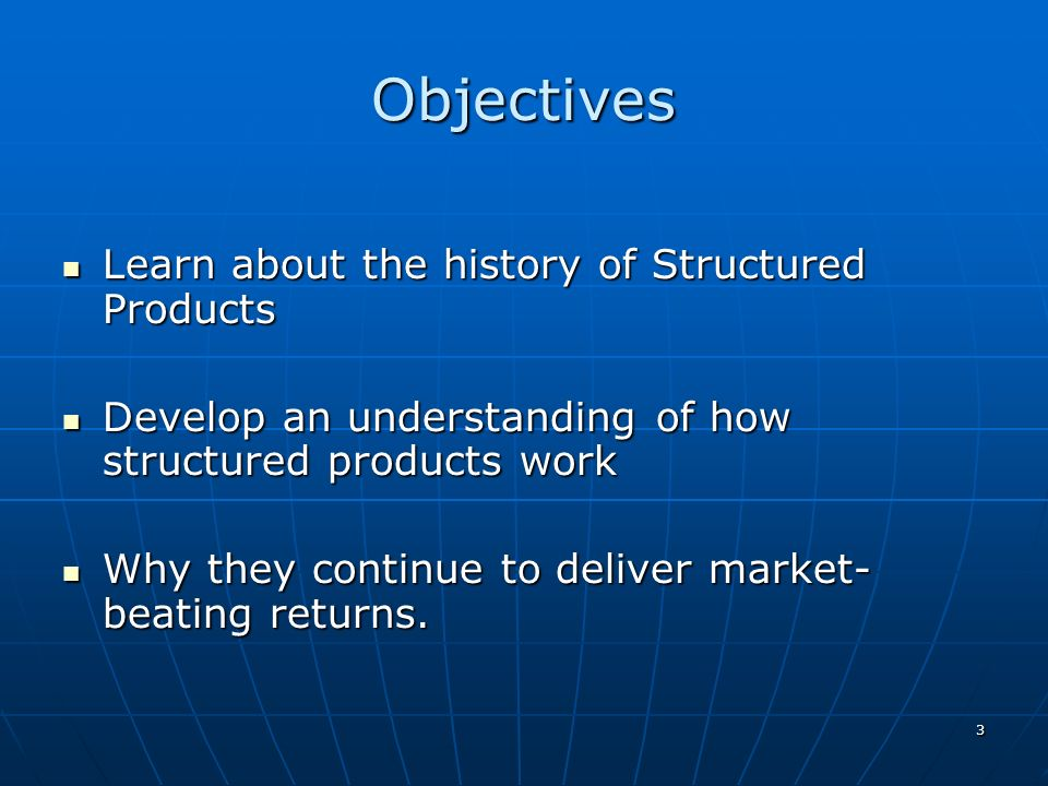 Objectives Learn about the history of Structured Products