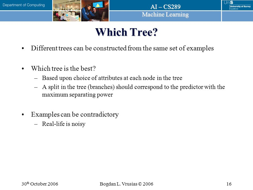 Which Tree Different trees can be constructed from the same set of examples. Which tree is the best