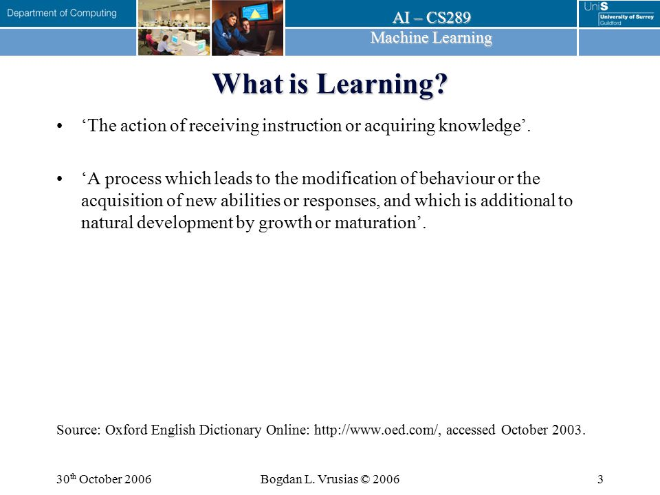 What is Learning 'The action of receiving instruction or acquiring knowledge'.