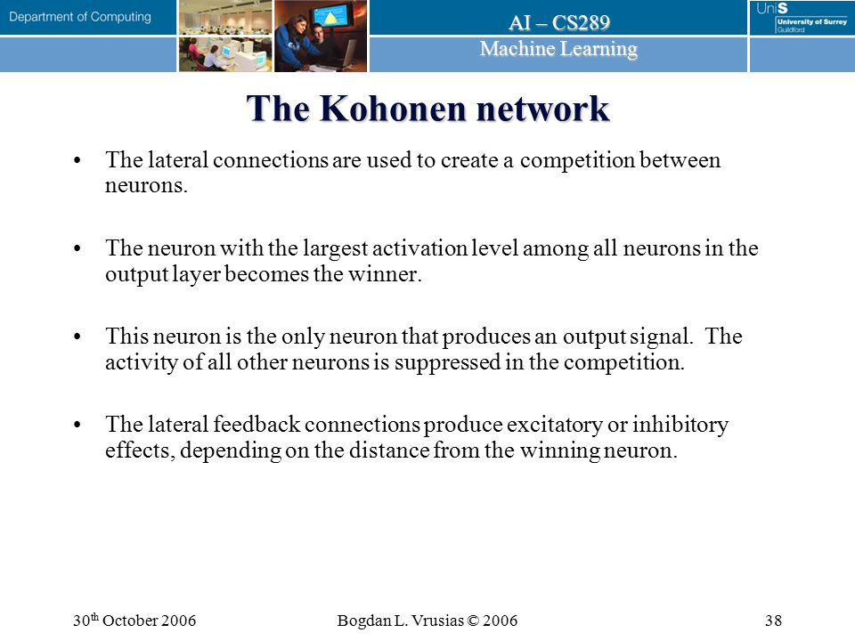 The Kohonen network The lateral connections are used to create a competition between neurons.