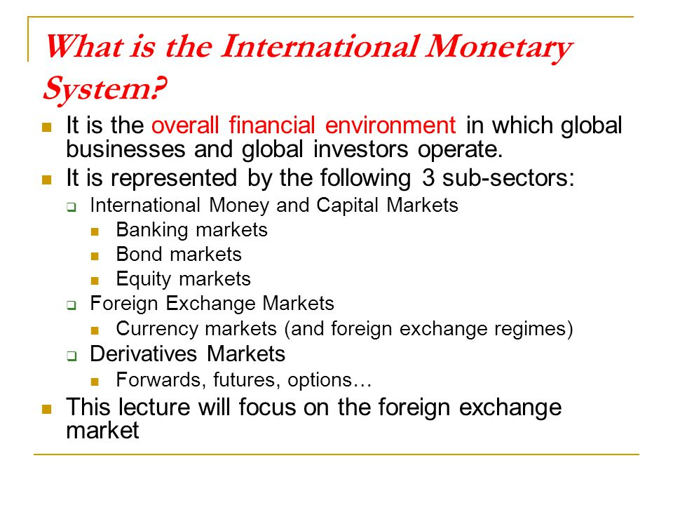 the international monetary system and the foreign exchange market essay The suitable design of international monetary and financial arrangements for the global economy is a long-standing issue a key shortcoming of the existing system is that it tends to heighten the risk of financial imbalances, leading to booms and busts in .