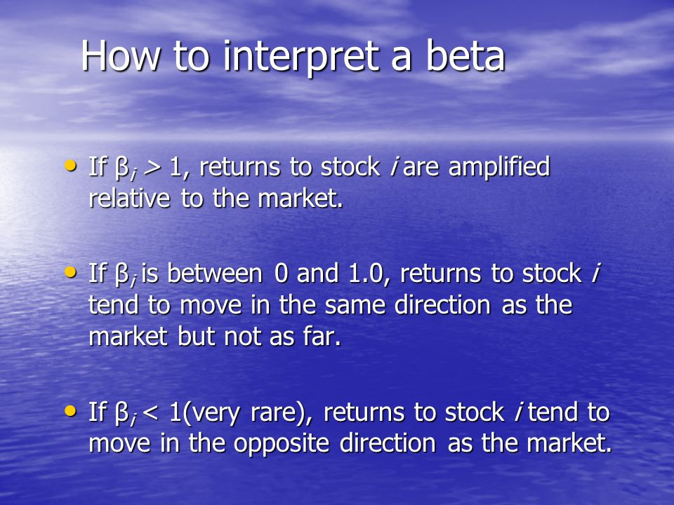 How to interpret a beta If βi > 1, returns to stock i are amplified relative to the market.