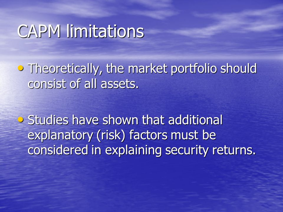 CAPM limitations Theoretically, the market portfolio should consist of all assets.