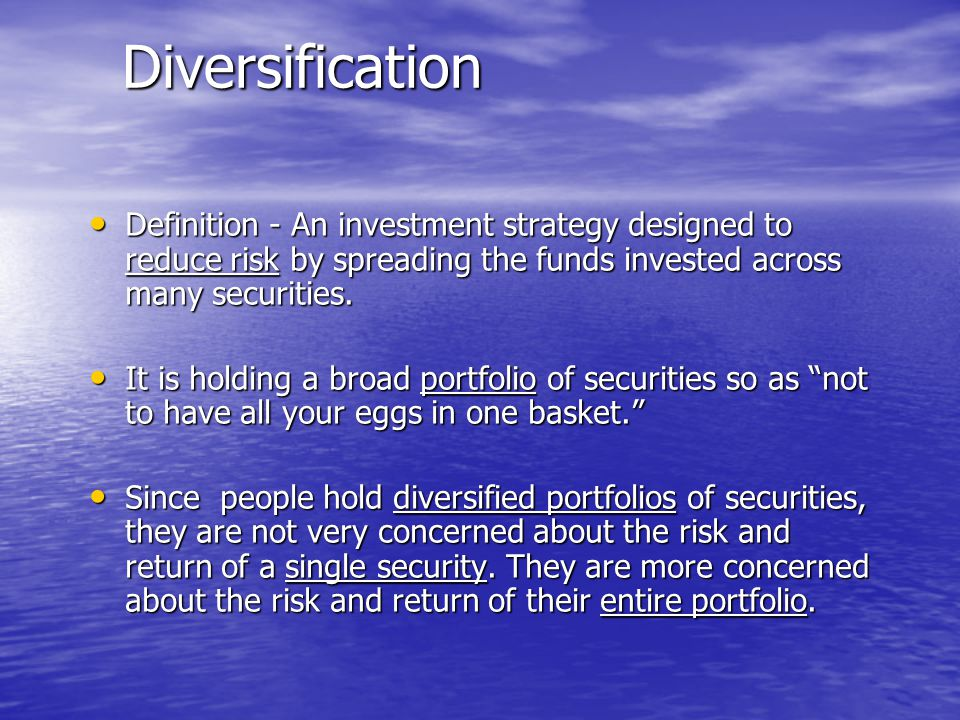Diversification Definition - An investment strategy designed to reduce risk by spreading the funds invested across many securities.