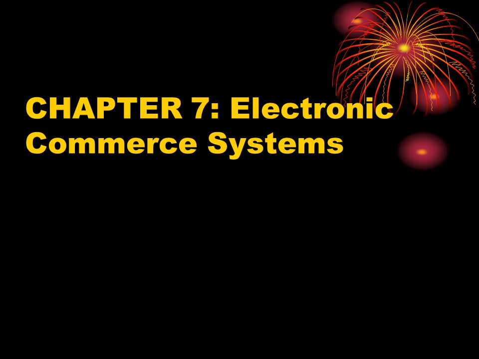 CHAPTER 7: Electronic Commerce Systems