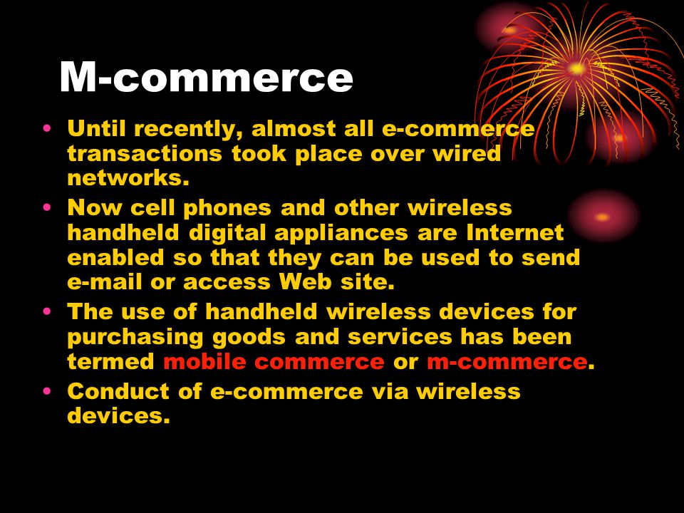 M-commerce Until recently, almost all e-commerce transactions took place over wired networks.