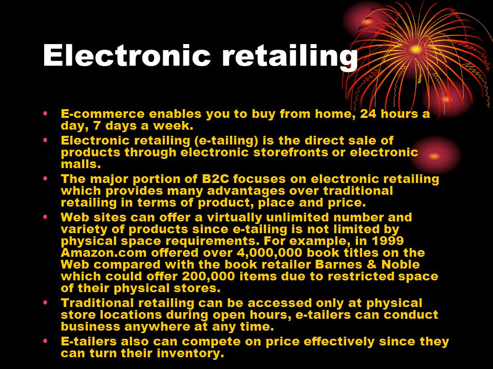 Electronic retailing E-commerce enables you to buy from home, 24 hours a day, 7 days a week.