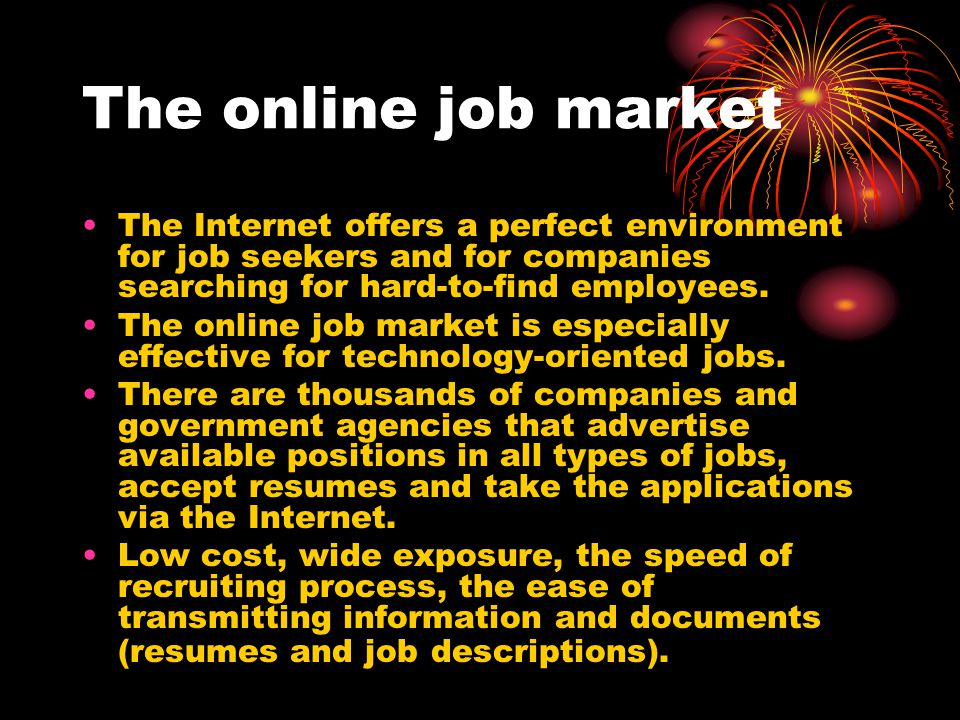 The online job market The Internet offers a perfect environment for job seekers and for companies searching for hard-to-find employees.