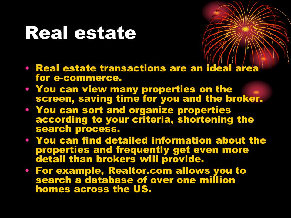 Real estate Real estate transactions are an ideal area for e-commerce.