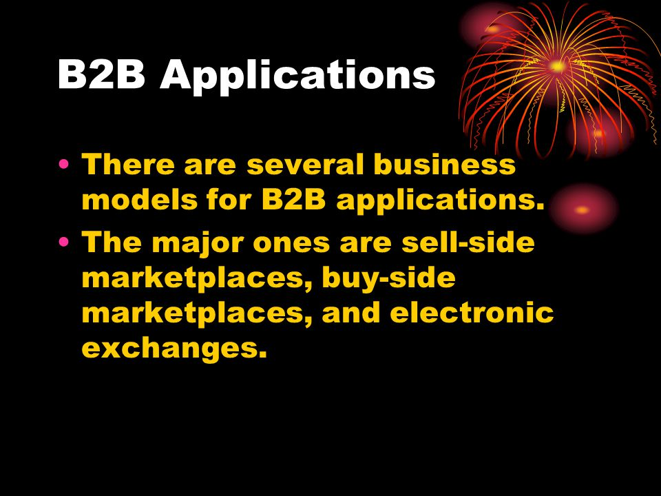 B2B Applications There are several business models for B2B applications.