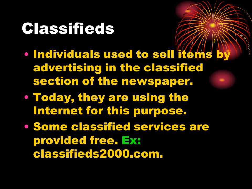 Classifieds Individuals used to sell items by advertising in the classified section of the newspaper.