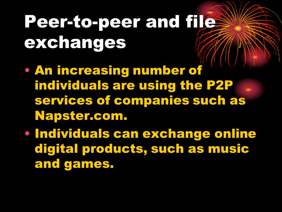 Peer-to-peer and file exchanges