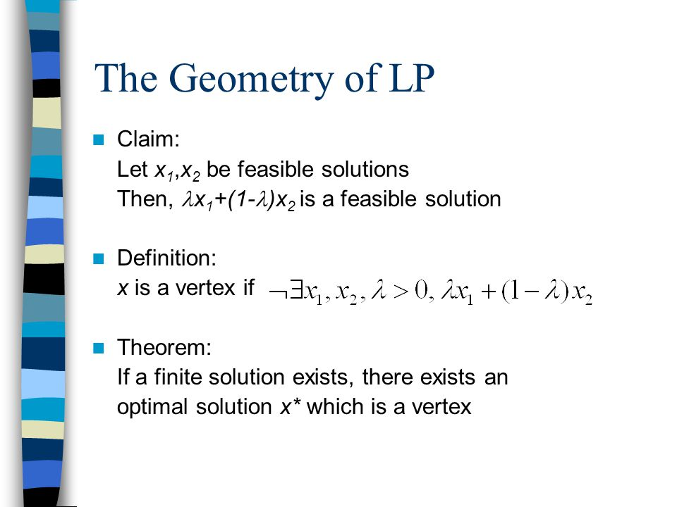 The Geometry Of LP Claim: Let X1,x2 Be Feasible Solutions