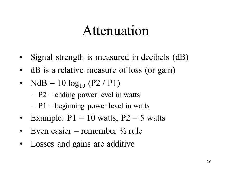 Attenuation Signal strength is measured in decibels (dB)