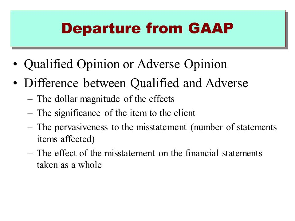 Departure from GAAP Qualified Opinion or Adverse Opinion