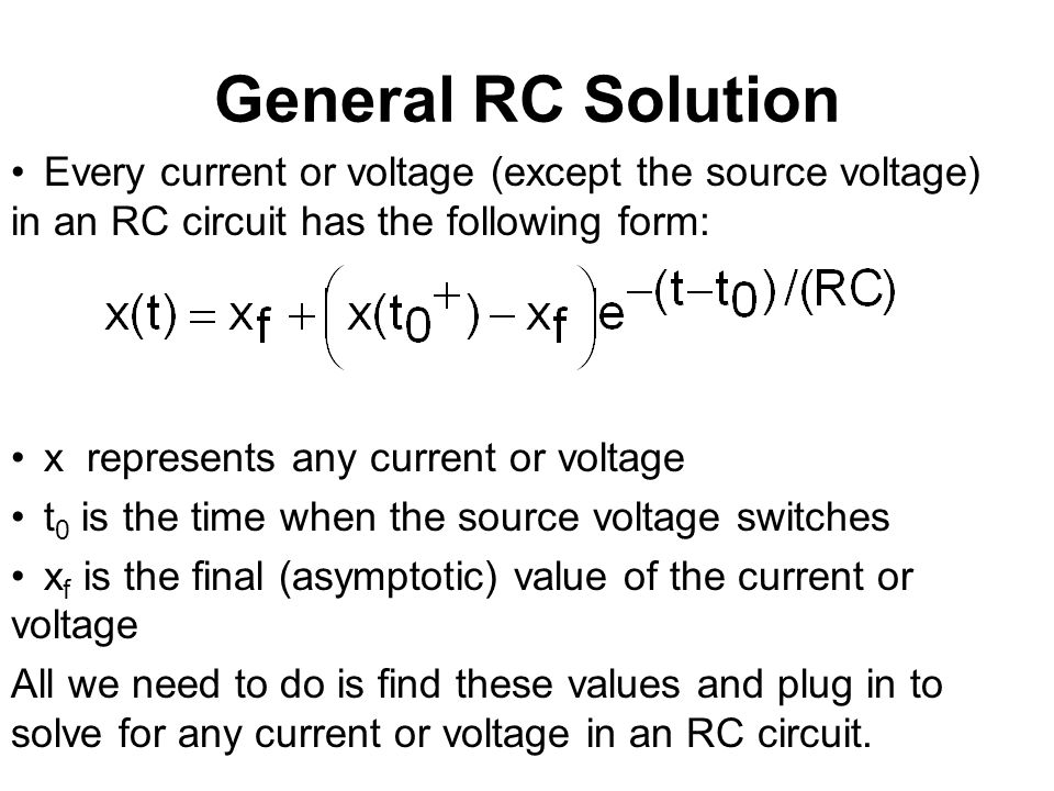 General RC Solution Every current or voltage (except the source voltage) in an RC circuit has the following form: