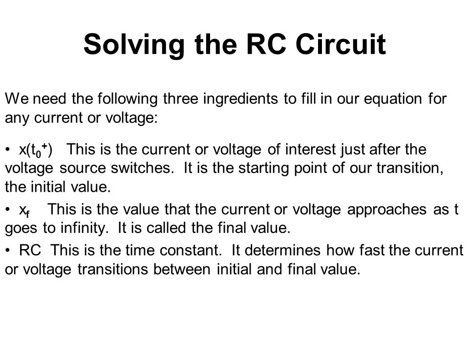 Solving the RC Circuit We need the following three ingredients to fill in our equation for any current or voltage: