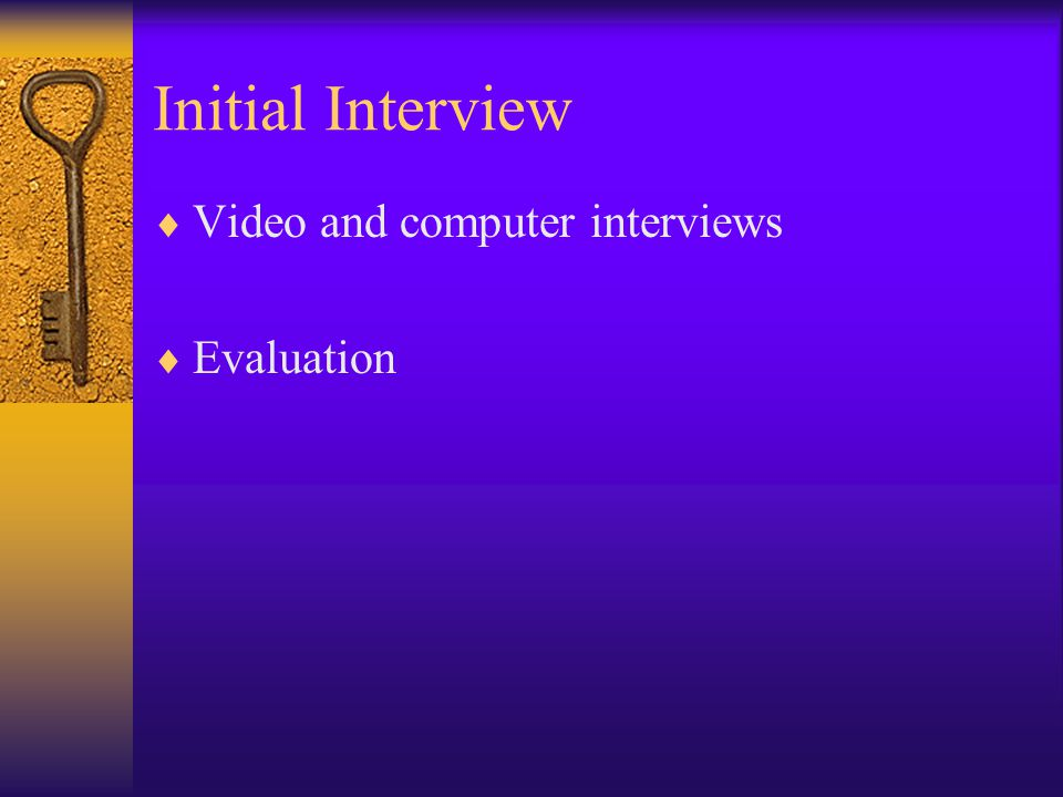 Initial Interview Video and computer interviews Evaluation