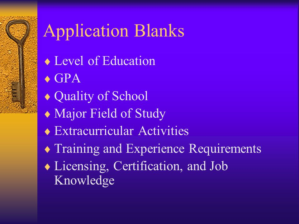 Application Blanks Level of Education GPA Quality of School