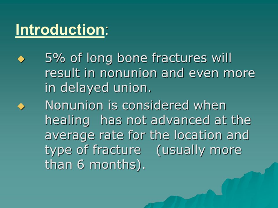 Introduction: 5% of long bone fractures will result in nonunion and even more in delayed union.