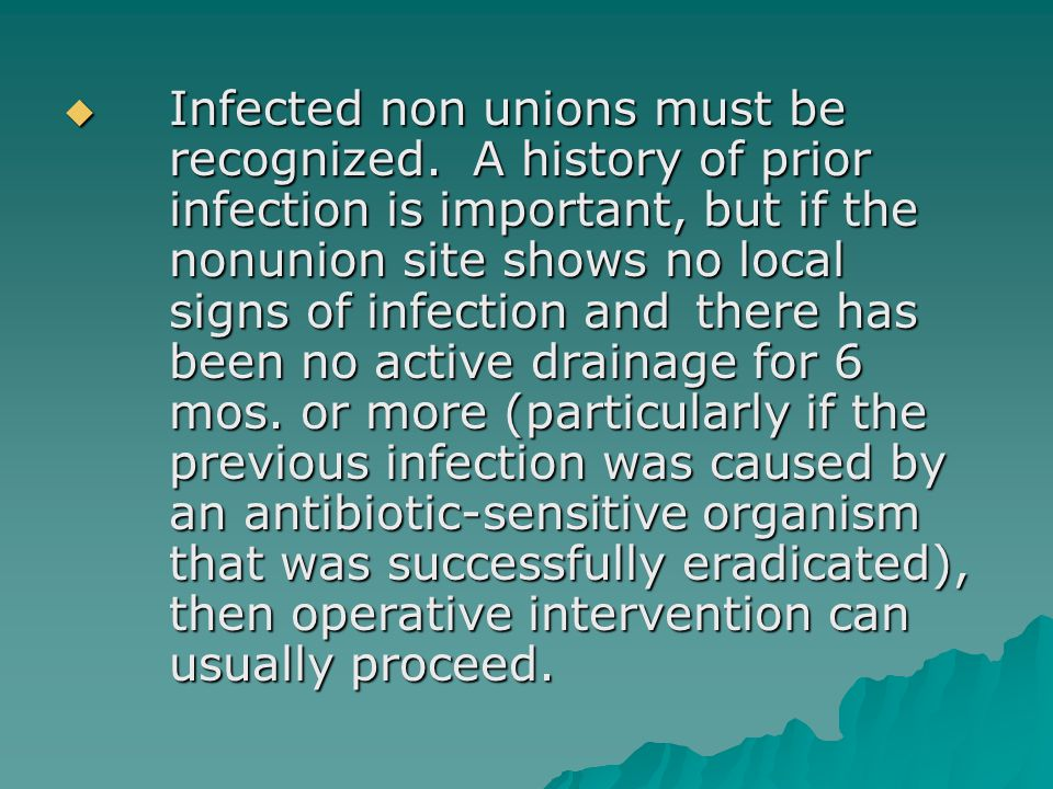 Infected non unions must be. recognized. A history of prior