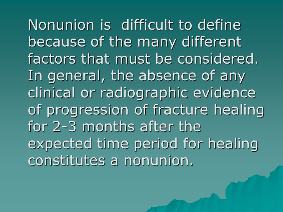 Nonunion is difficult to define because of the many different factors that must be considered.