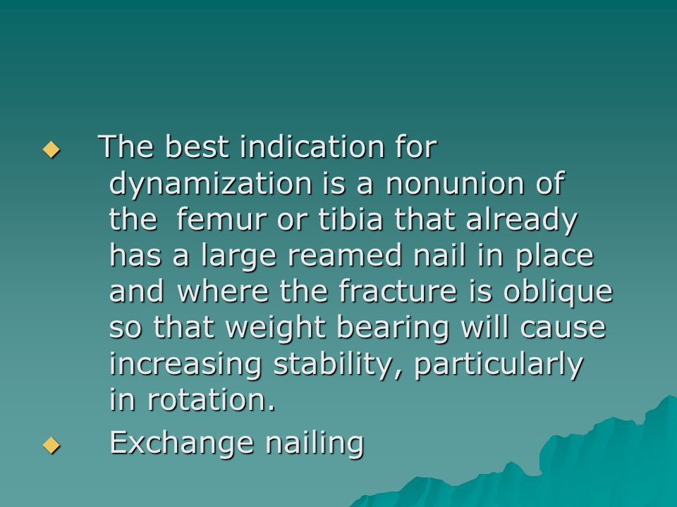 The best indication for. dynamization is a nonunion of. the