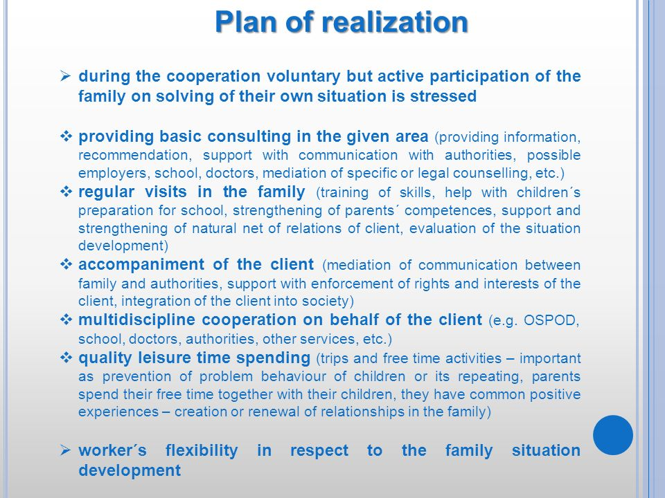 Plan of realization during the cooperation voluntary but active participation of the family on solving of their own situation is stressed.