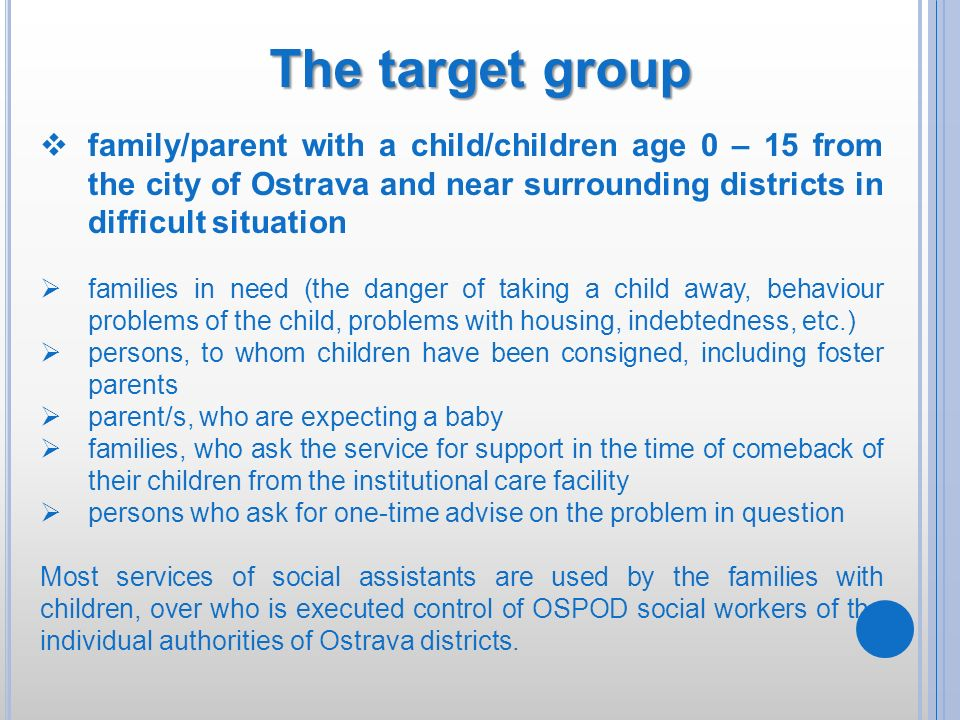 The target group family/parent with a child/children age 0 – 15 from the city of Ostrava and near surrounding districts in difficult situation.